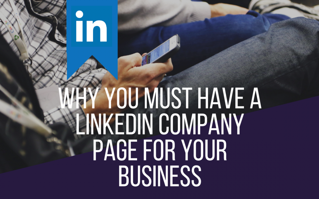 Why Your Business Must Have A Company LinkedIn Page